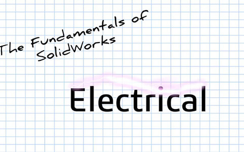 The Fundamentals of SOLIDWORKS: Electrical